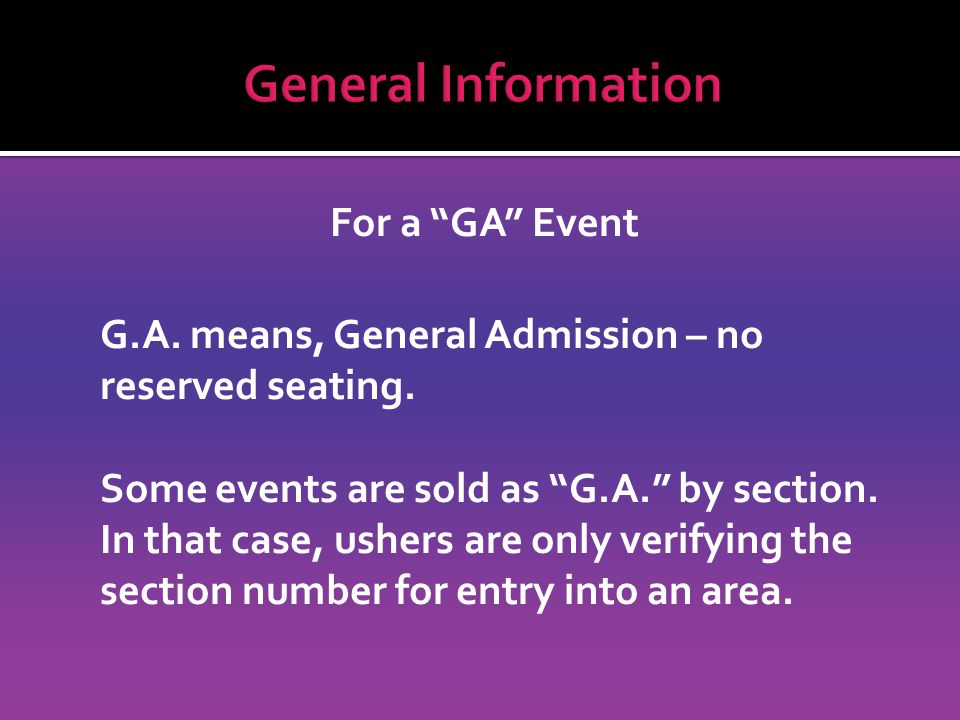 For a GA Event G.A. means, General Admission – no reserved seating.