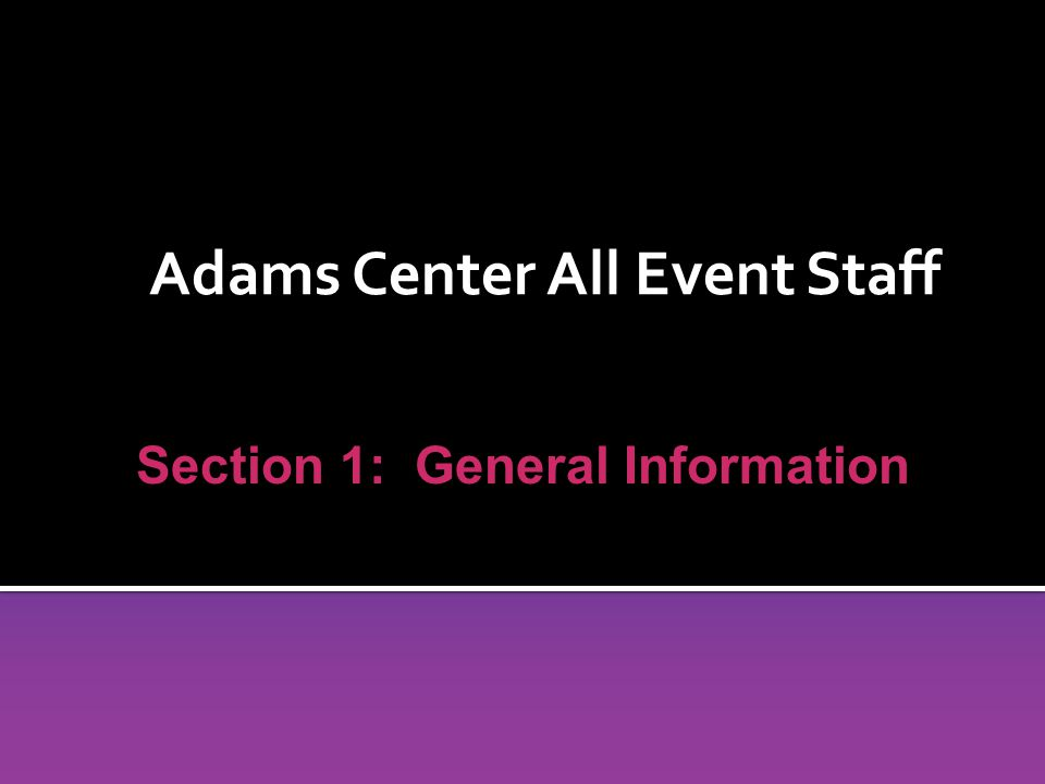 Adams Center All Event Staff Section 1: General Information