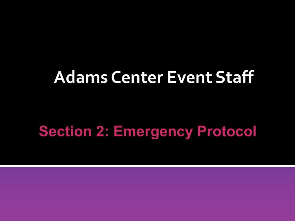 Adams Center Event Staff Section 2: Emergency Protocol