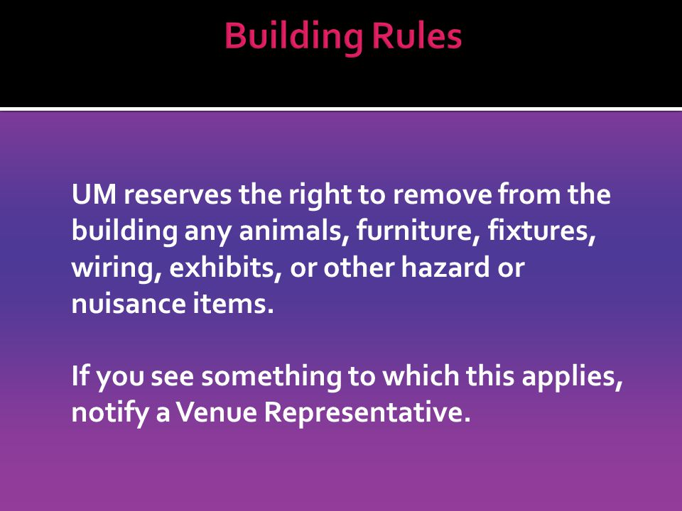 UM reserves the right to remove from the building any animals, furniture, fixtures, wiring, exhibits, or other hazard or nuisance items.