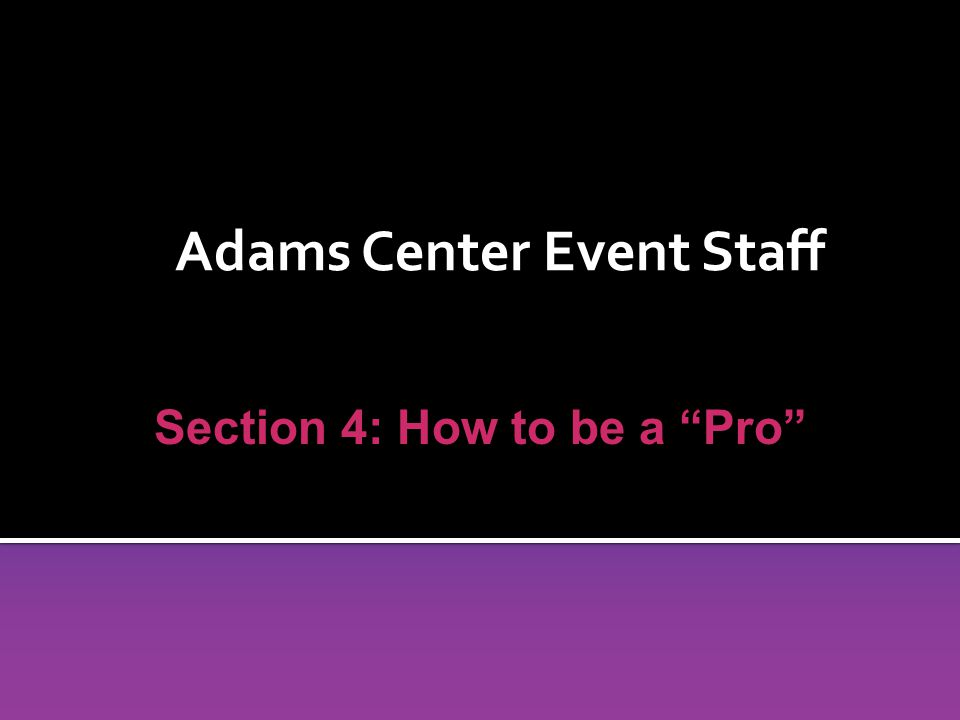 Adams Center Event Staff Section 4: How to be a Pro