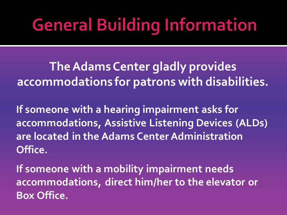 The Adams Center gladly provides accommodations for patrons with disabilities.