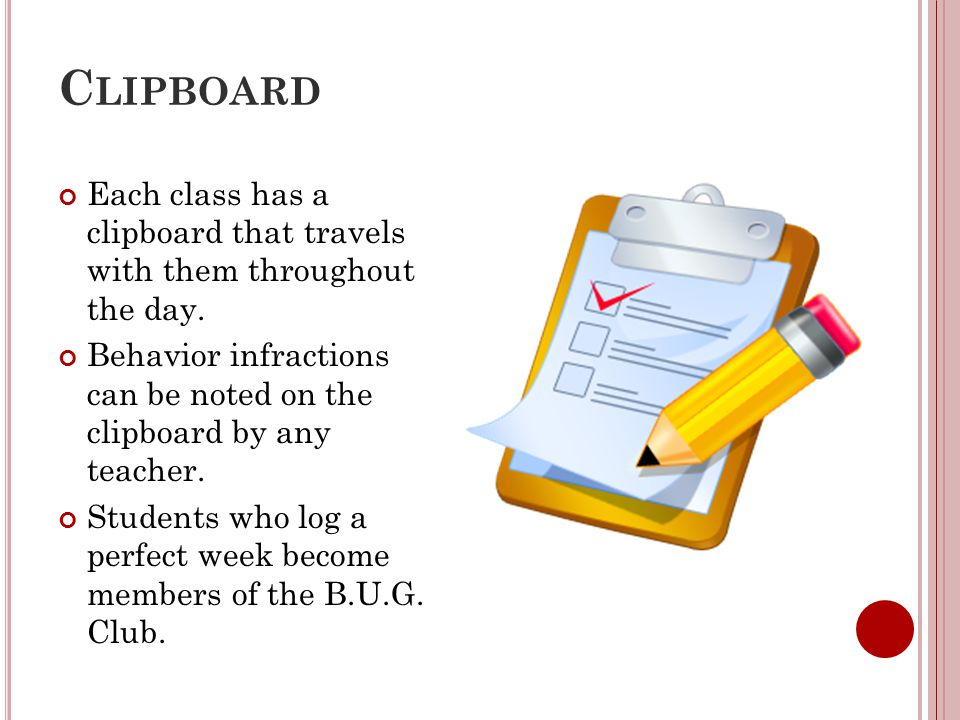 C LIPBOARD Each class has a clipboard that travels with them throughout the day. Behavior infractions can be noted on the clipboard by any teacher. St