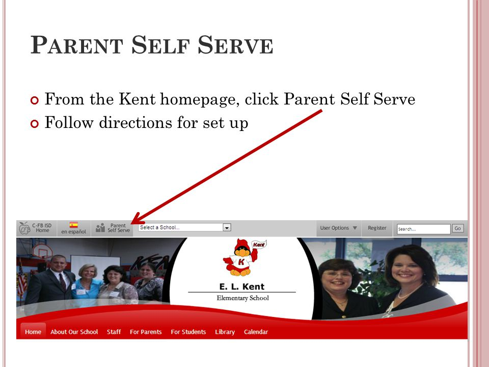 P ARENT S ELF S ERVE From the Kent homepage, click Parent Self Serve Follow directions for set up