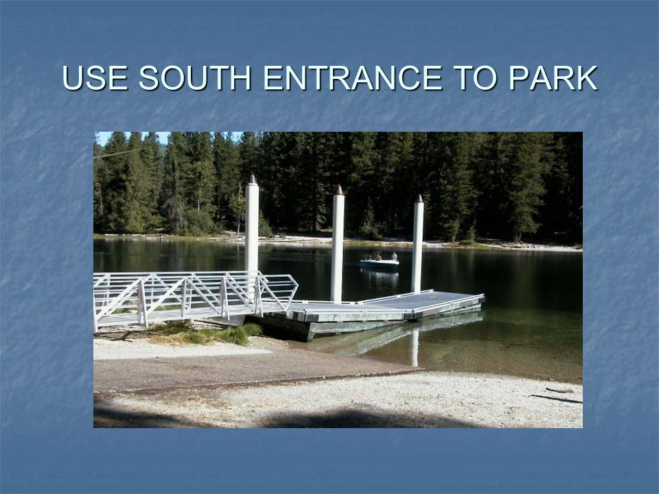 USE SOUTH ENTRANCE TO PARK