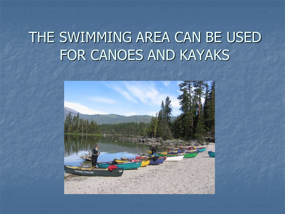 THE SWIMMING AREA CAN BE USED FOR CANOES AND KAYAKS THE SWIMMING AREA CAN BE USED FOR CANOES AND KAYAKS