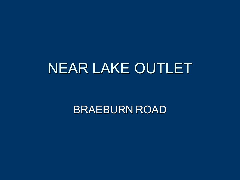 NEAR LAKE OUTLET BRAEBURN ROAD