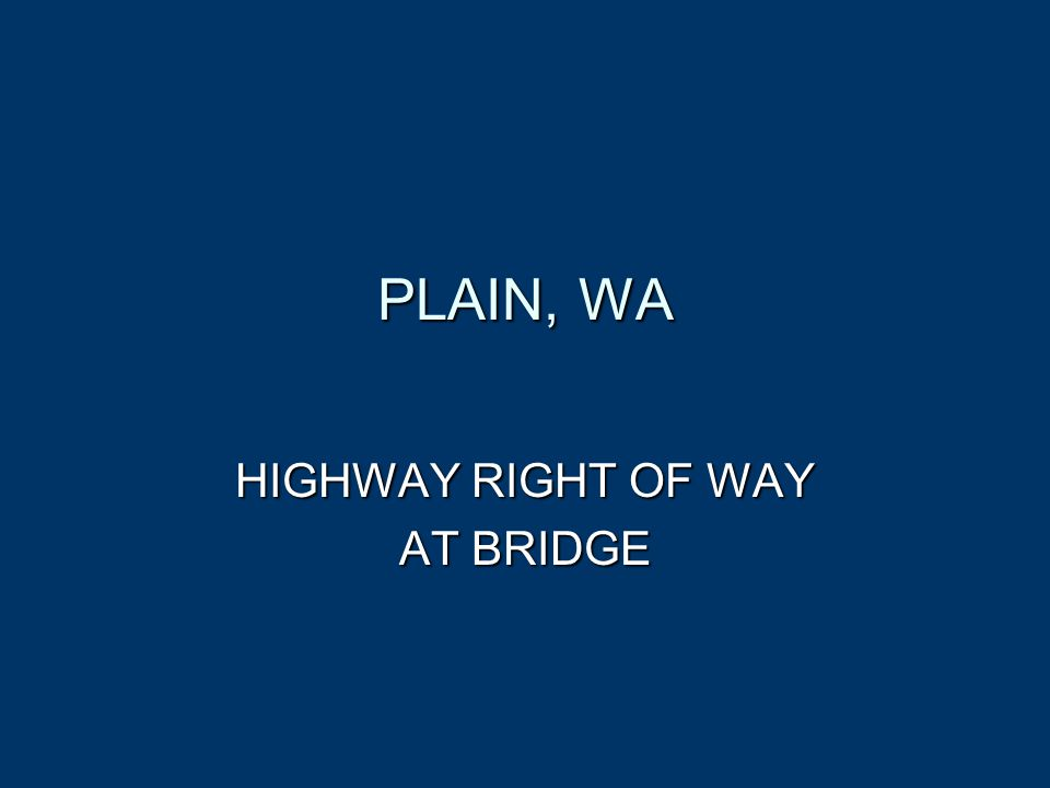 PLAIN, WA HIGHWAY RIGHT OF WAY AT BRIDGE