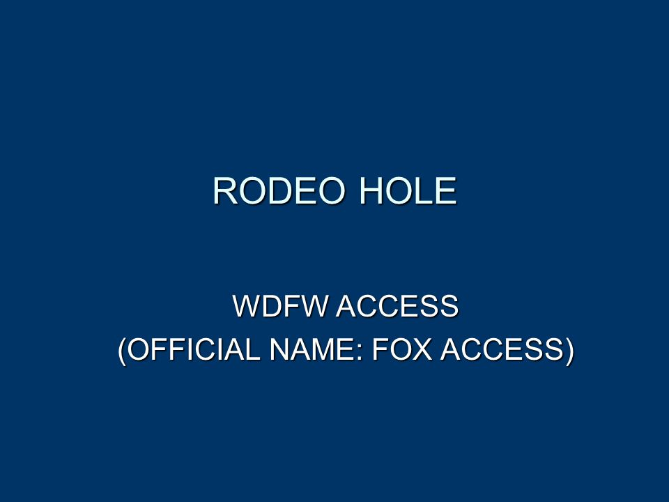 RODEO HOLE WDFW ACCESS (OFFICIAL NAME: FOX ACCESS)