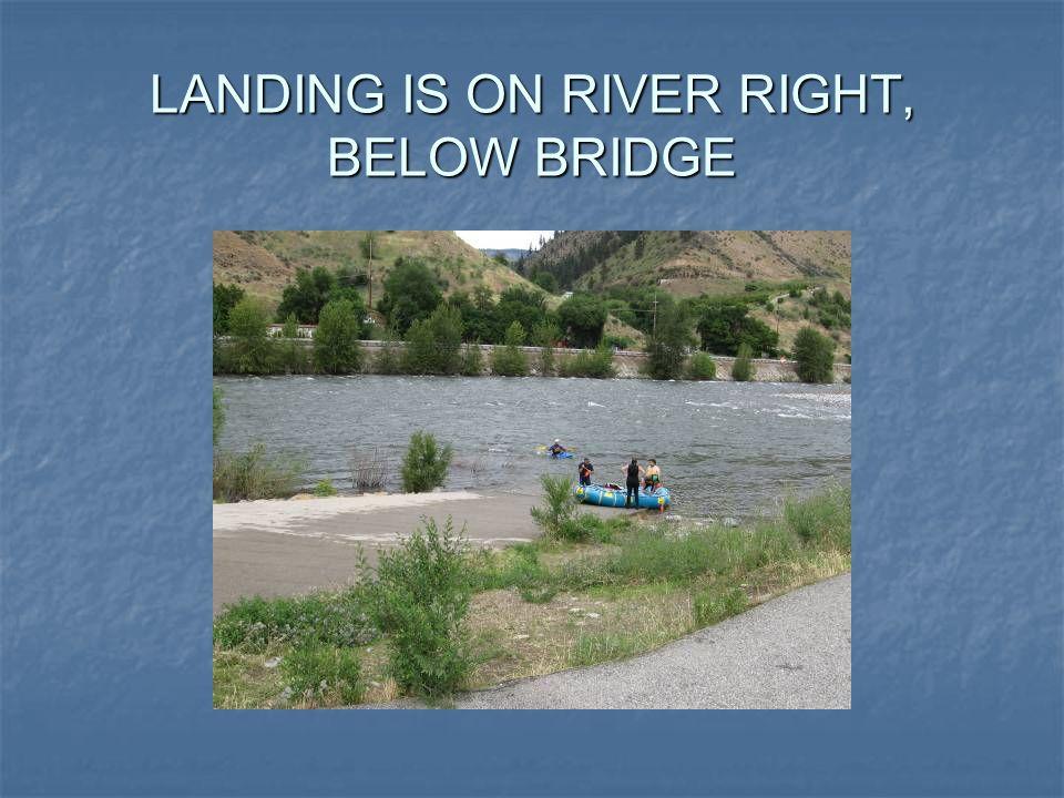 LANDING IS ON RIVER RIGHT, BELOW BRIDGE