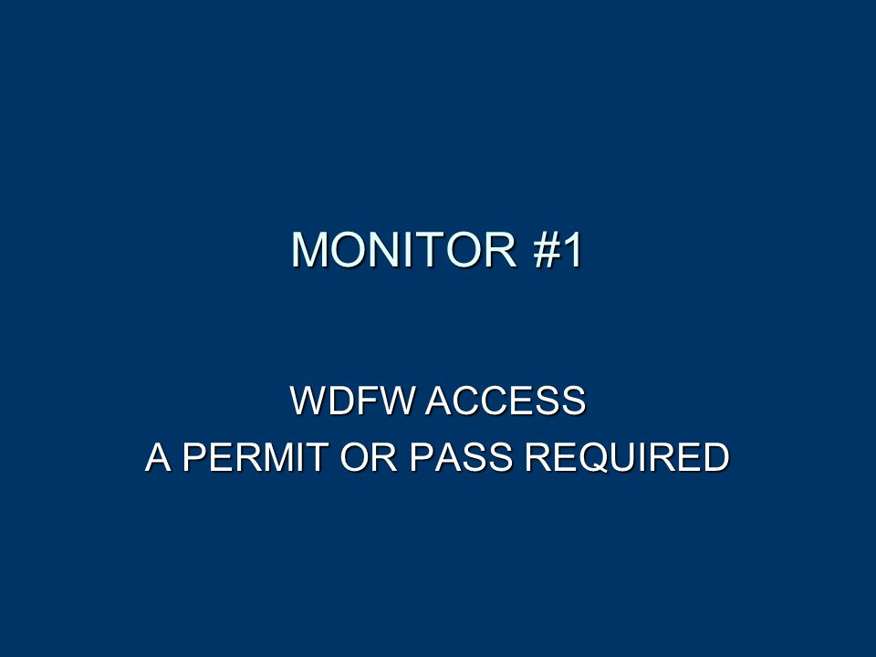 MONITOR #1 WDFW ACCESS A PERMIT OR PASS REQUIRED