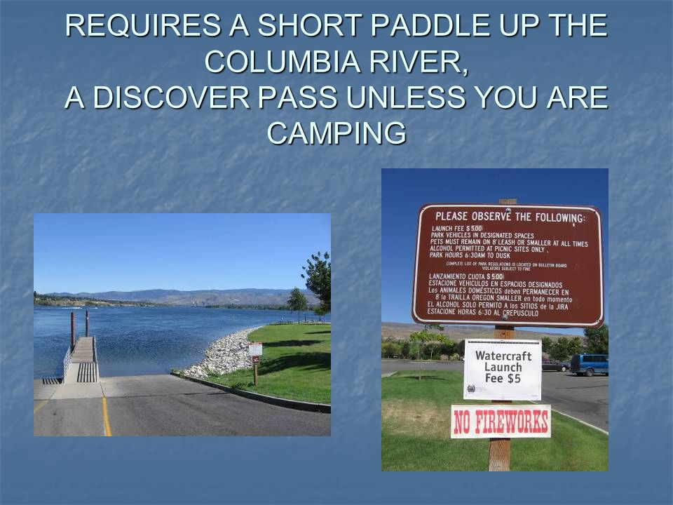 REQUIRES A SHORT PADDLE UP THE COLUMBIA RIVER, A DISCOVER PASS UNLESS YOU ARE CAMPING