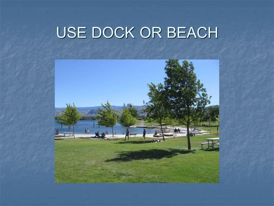USE DOCK OR BEACH