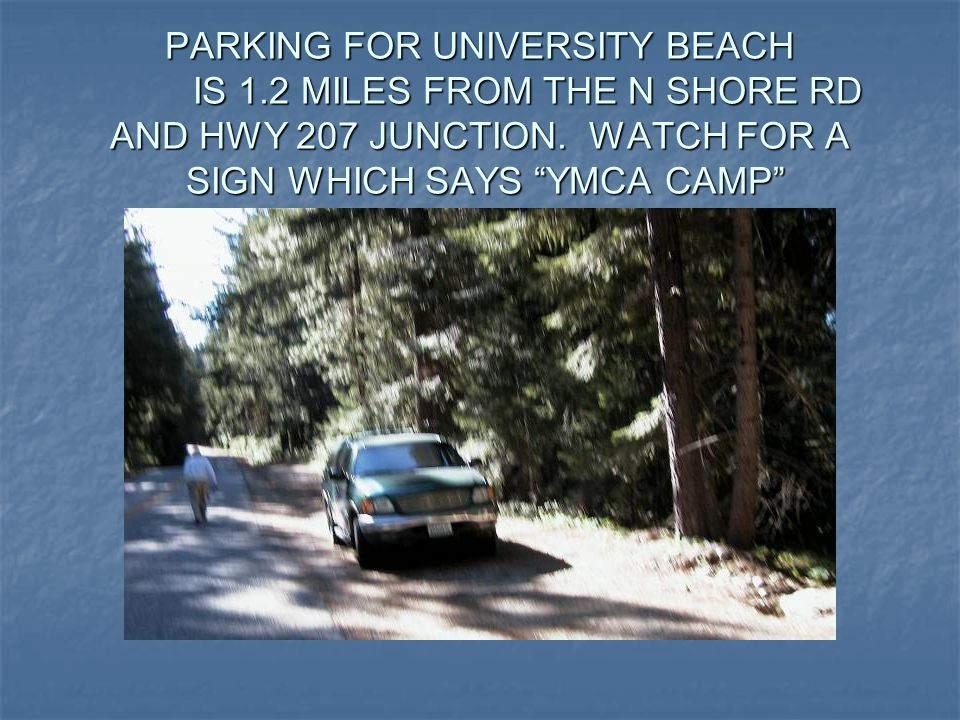 PARKING FOR UNIVERSITY BEACH IS 1.2 MILES FROM THE N SHORE RD AND HWY 207 JUNCTION.