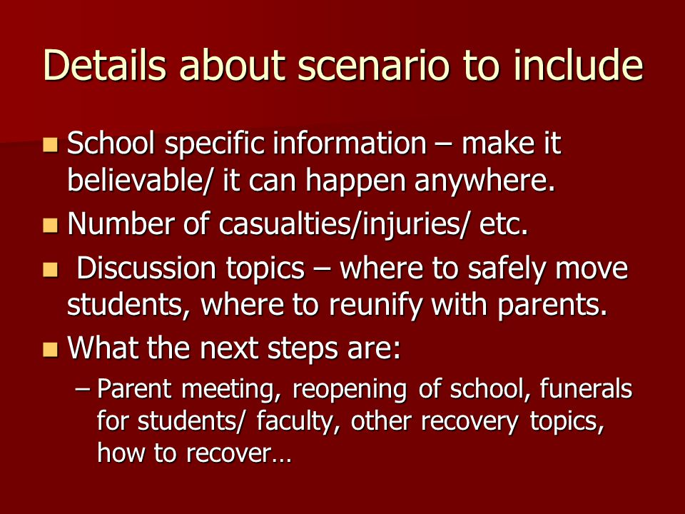 Details about scenario to include School specific information – make it believable/ it can happen anywhere.