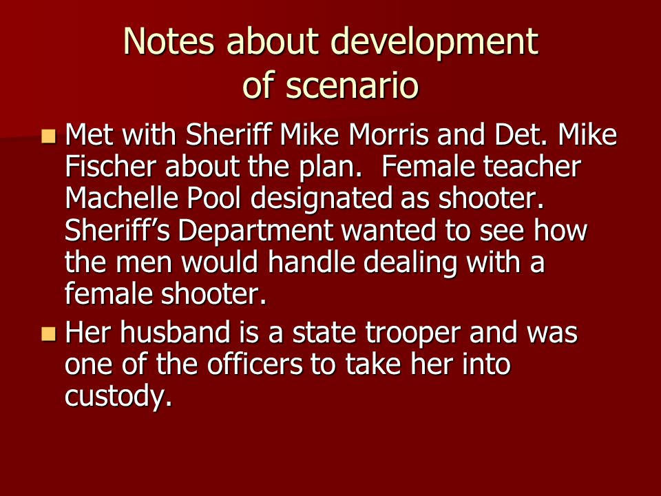 Notes about development of scenario Met with Sheriff Mike Morris and Det.