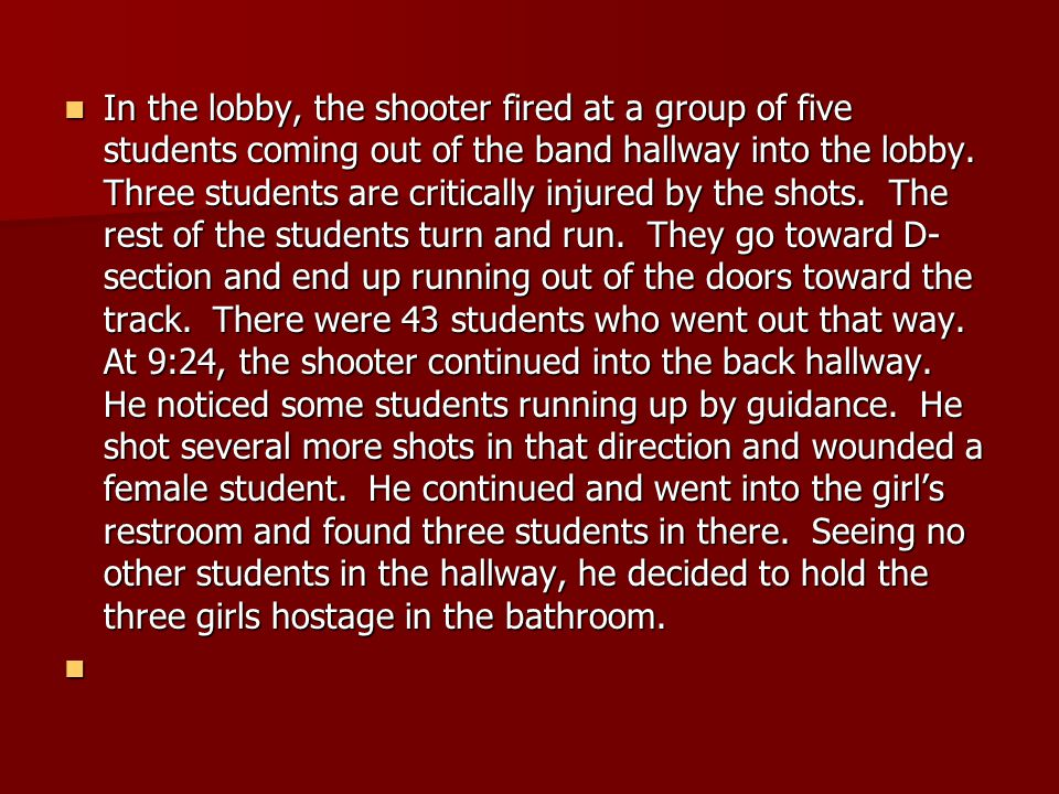 In the lobby, the shooter fired at a group of five students coming out of the band hallway into the lobby.