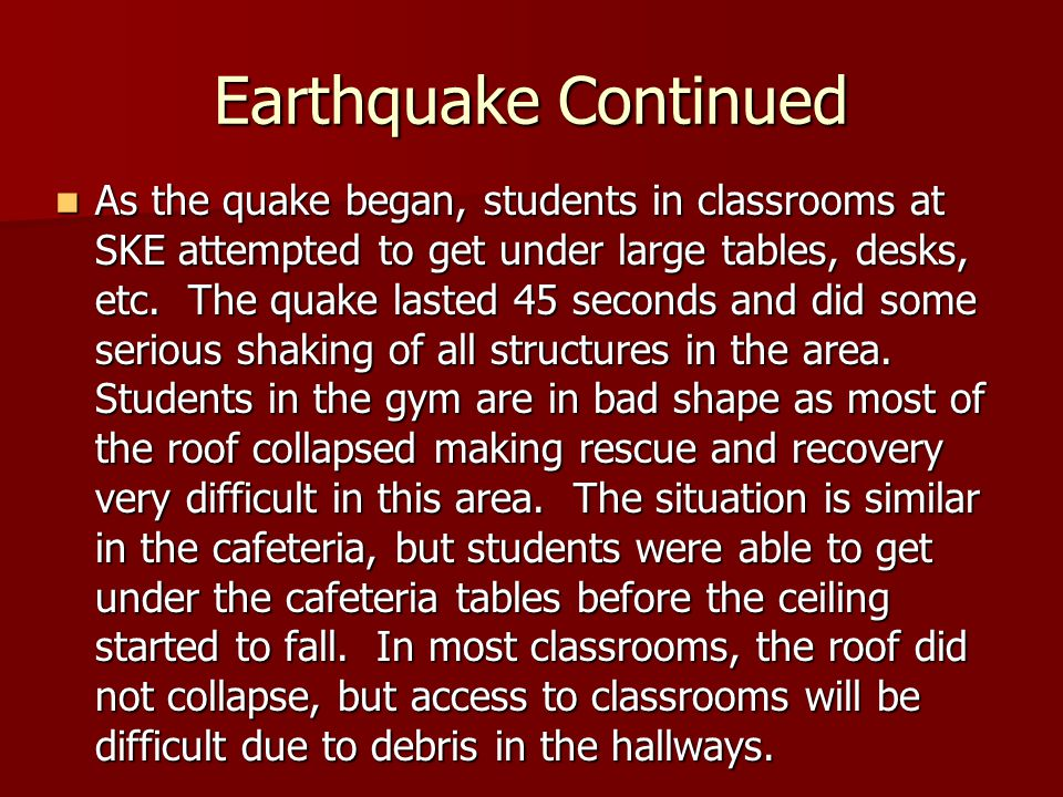 Earthquake Continued As the quake began, students in classrooms at SKE attempted to get under large tables, desks, etc.