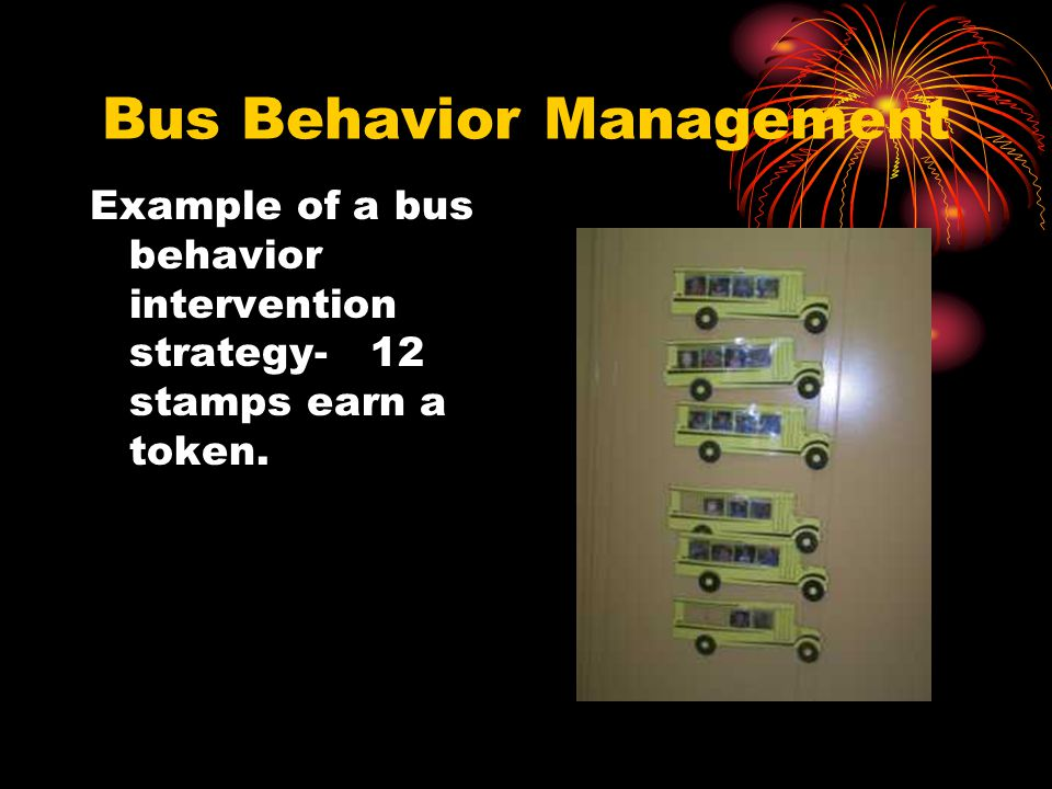 Bus Behavior Management Example of a bus behavior intervention strategy- 12 stamps earn a token.