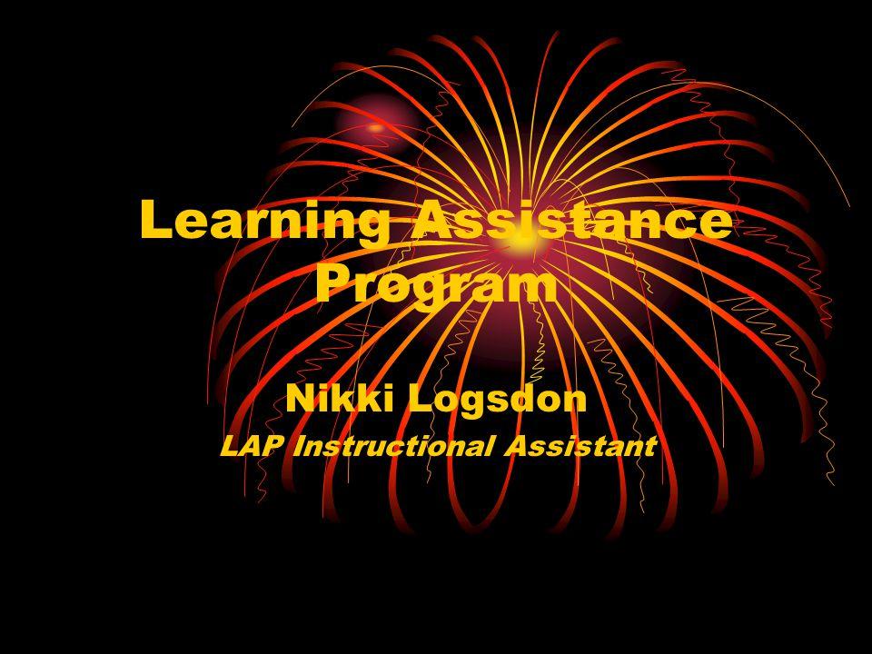 Learning Assistance Program Nikki Logsdon LAP Instructional Assistant