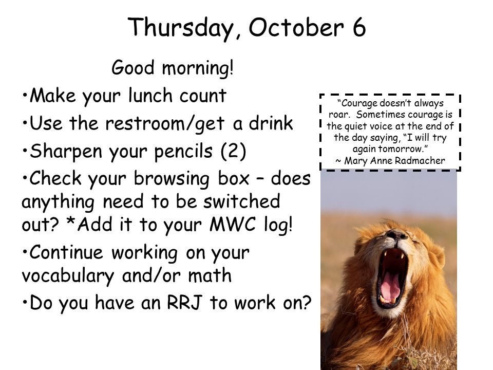 Thursday, October 6 Good morning! Make your lunch count Use the restroom/get a drink Sharpen your pencils (2) Check your browsing box – does anything