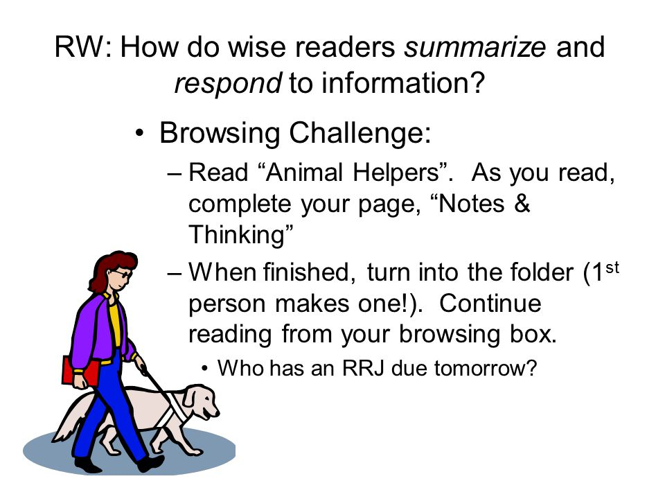 """RW: How do wise readers summarize and respond to information? Browsing Challenge: –Read """"Animal Helpers"""". As you read, complete your page, """"Notes & Th"""
