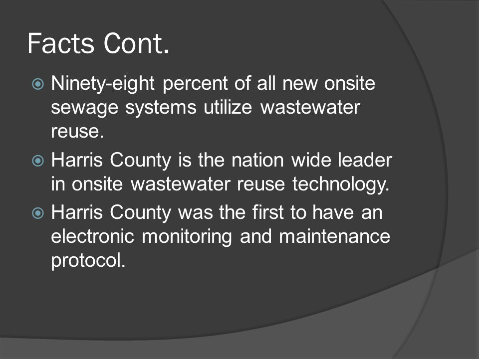 Facts Cont.  Ninety-eight percent of all new onsite sewage systems utilize wastewater reuse.