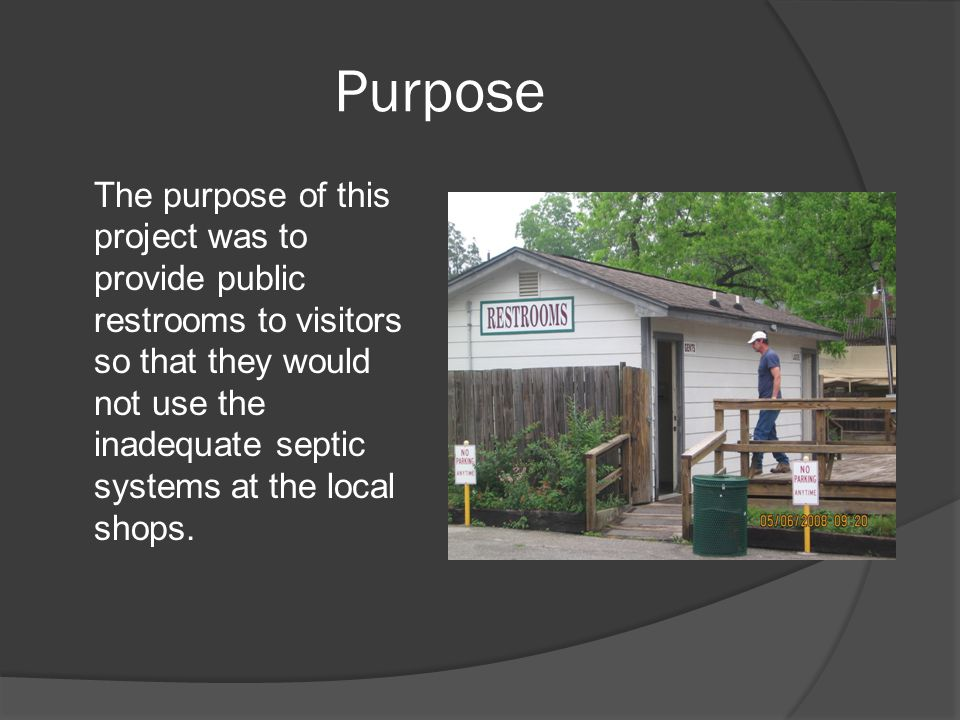 Purpose The purpose of this project was to provide public restrooms to visitors so that they would not use the inadequate septic systems at the local