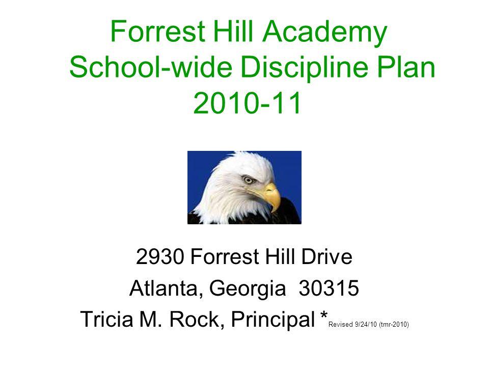 Forrest Hill Academy School-wide Discipline Plan 2010-11 2930 Forrest Hill Drive Atlanta, Georgia 30315 Tricia M.