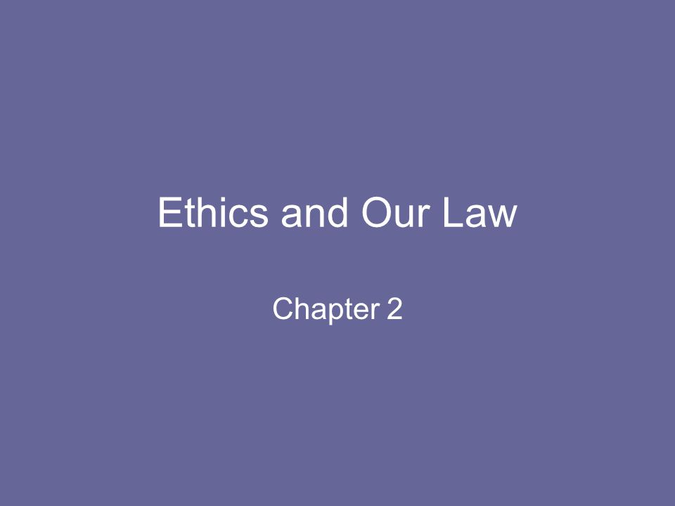 Ethics and Our Law Chapter 2