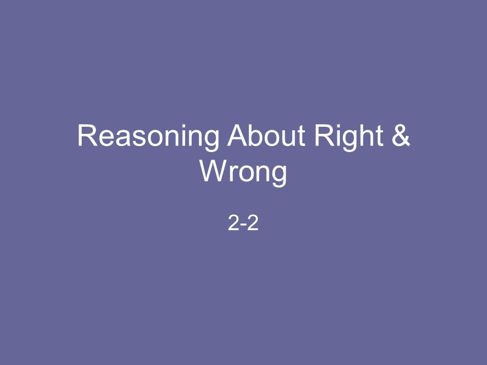 Reasoning About Right & Wrong 2-2