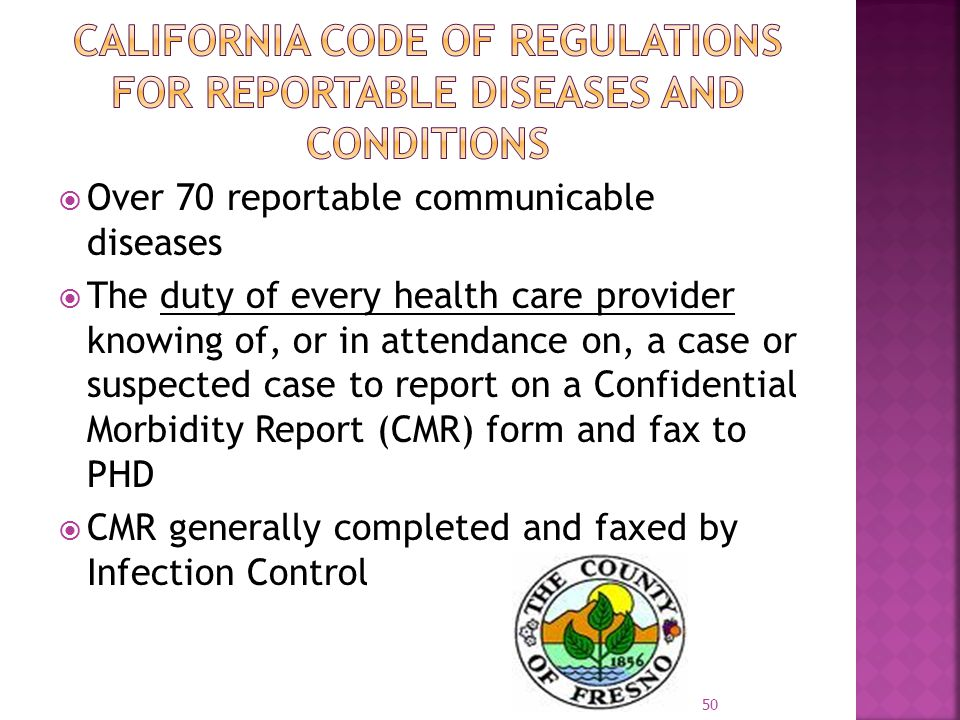  Over 70 reportable communicable diseases  The duty of every health care provider knowing of, or in attendance on, a case or suspected case to report on a Confidential Morbidity Report (CMR) form and fax to PHD  CMR generally completed and faxed by Infection Control 50