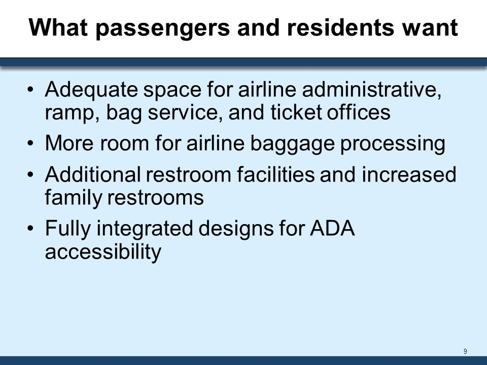 What passengers and residents want Adequate space for airline administrative, ramp, bag service, and ticket offices More room for airline baggage proc
