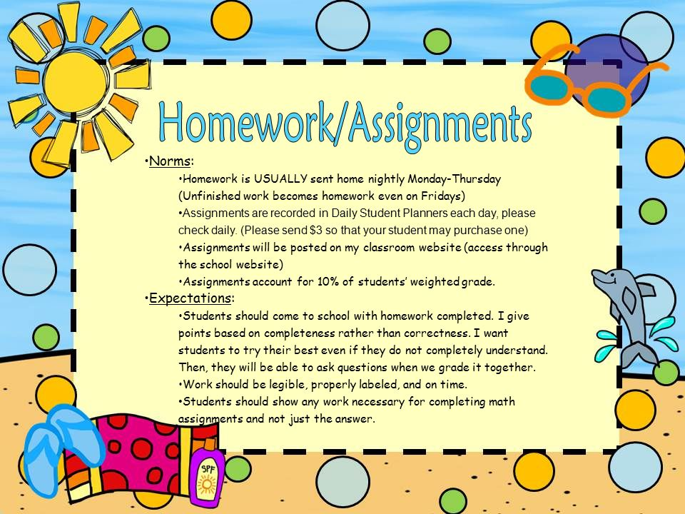 Norms: Homework is USUALLY sent home nightly Monday-Thursday (Unfinished work becomes homework even on Fridays) Assignments are recorded in Daily Student Planners each day, please check daily.