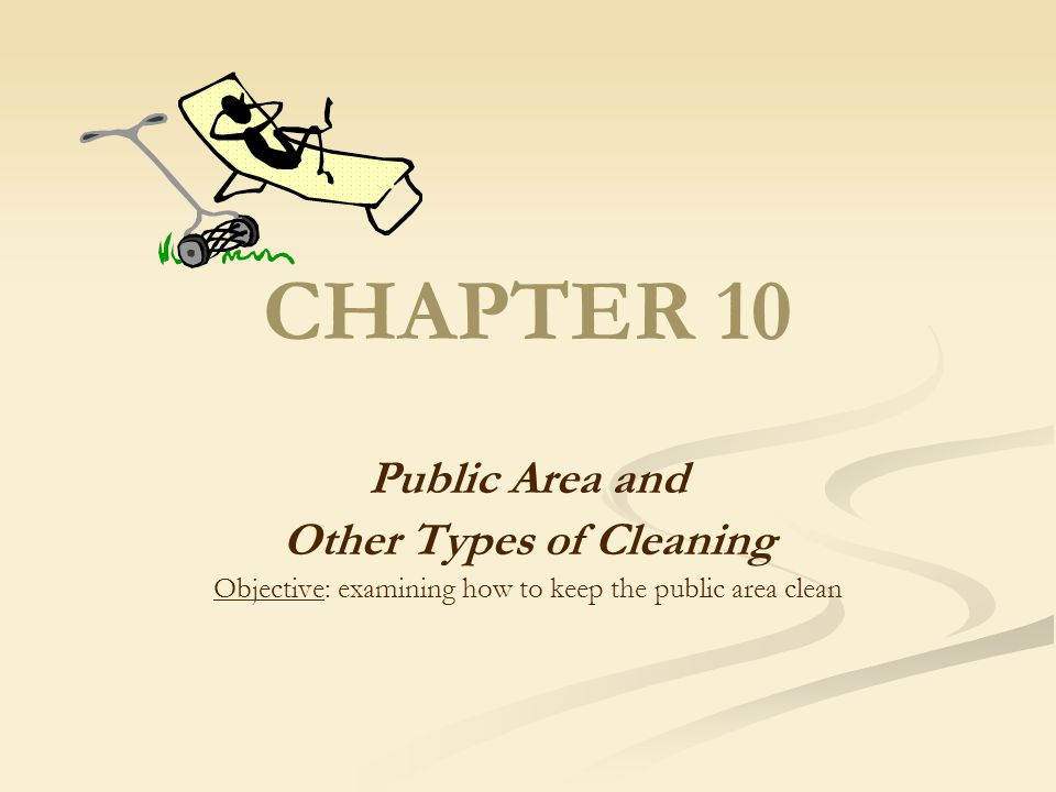 CHAPTER 10 Public Area and Other Types of Cleaning Objective: examining how to keep the public area clean