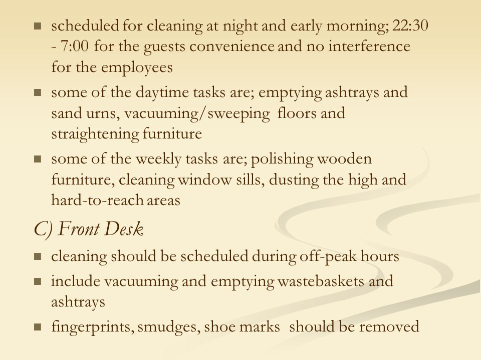 scheduled for cleaning at night and early morning; 22:30 - 7:00 for the guests convenience and no interference for the employees some of the daytime t