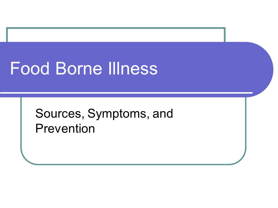 Food Borne Illness Sources, Symptoms, and Prevention
