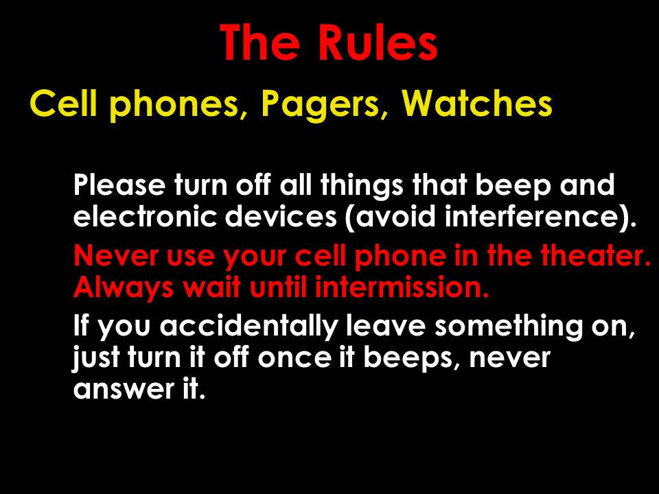 The Rules Cell phones, Pagers, Watches Please turn off all things that beep and electronic devices (avoid interference). Never use your cell phone in