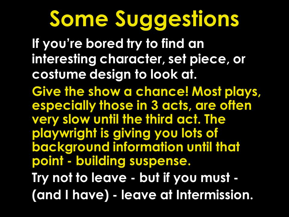 Some Suggestions If you're bored try to find an interesting character, set piece, or costume design to look at.