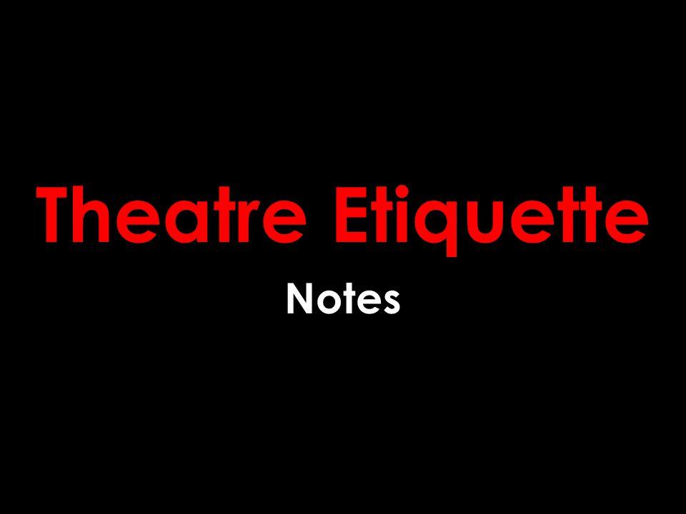 Theatre Etiquette Notes