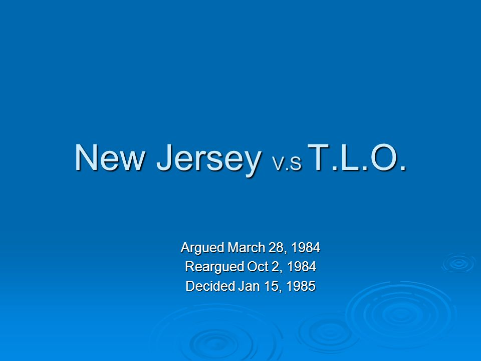 New Jersey V.S T.L.O. Argued March 28, 1984 Reargued Oct 2, 1984 Decided Jan 15, 1985