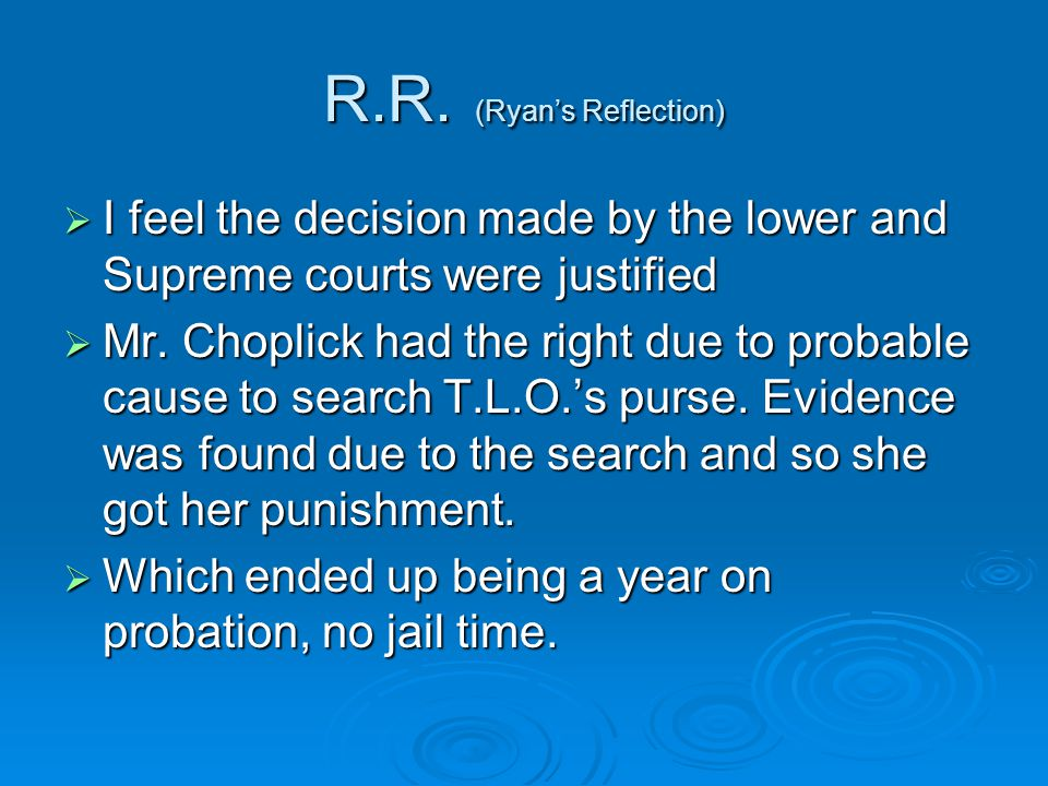 R.R. (Ryan's Reflection)  I feel the decision made by the lower and Supreme courts were justified  Mr. Choplick had the right due to probable cause