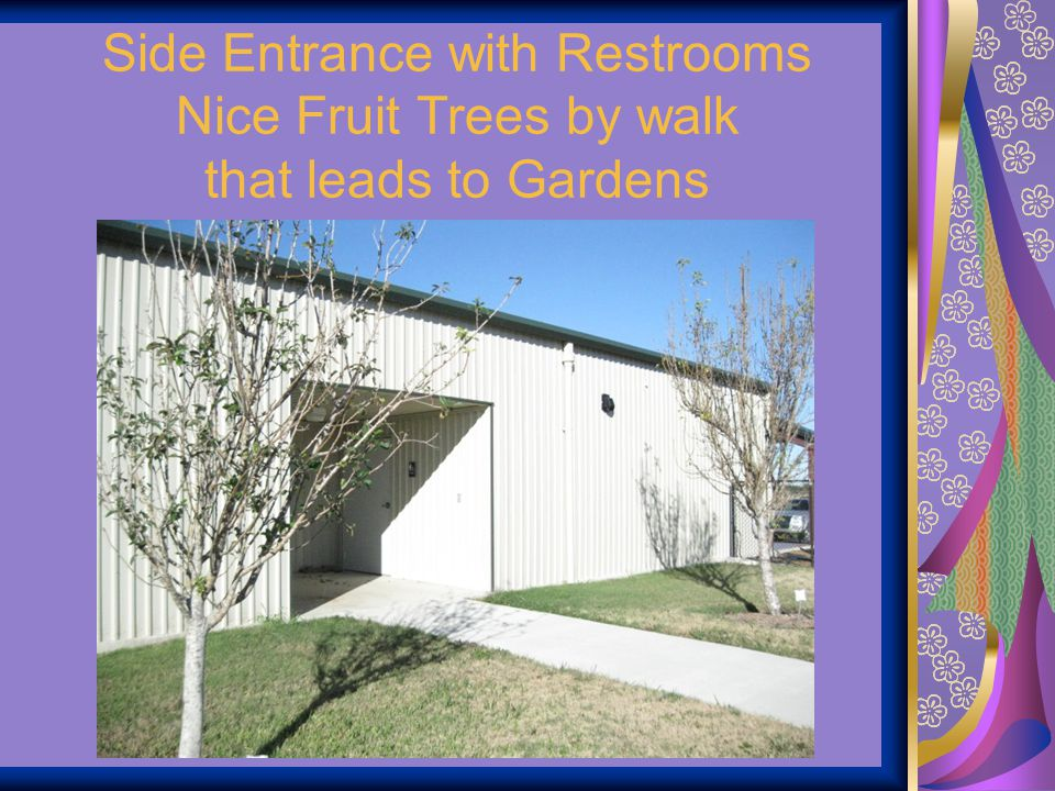 Side Entrance with Restrooms Nice Fruit Trees by walk that leads to Gardens