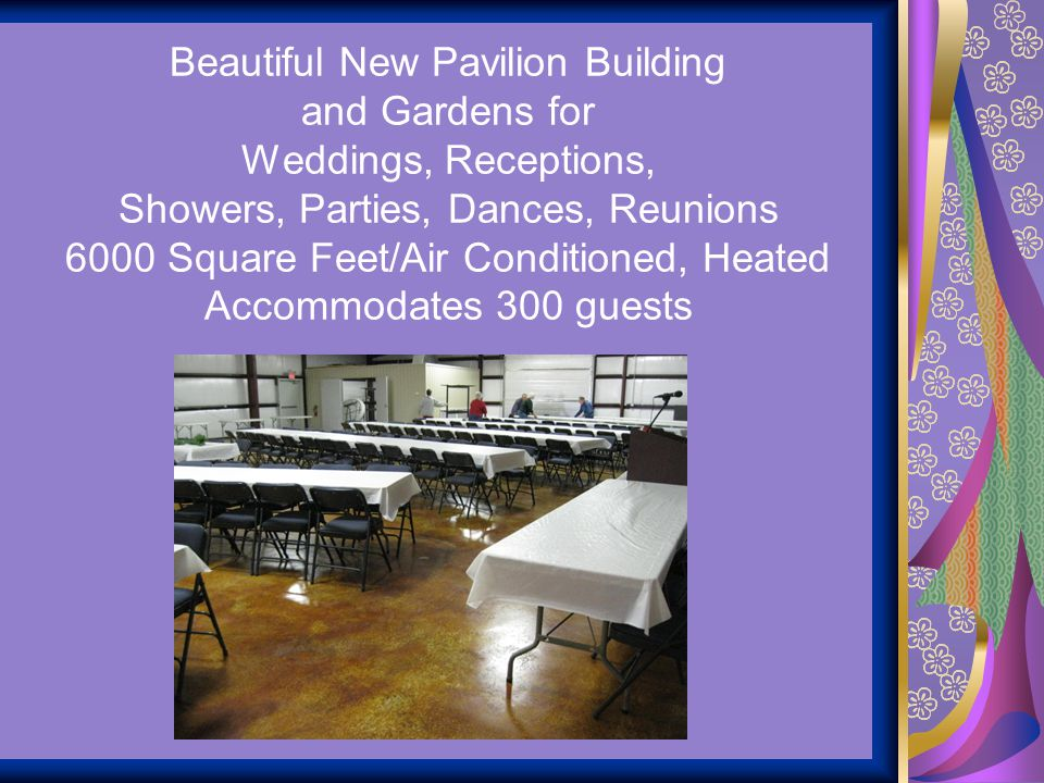 Beautiful New Pavilion Building and Gardens for Weddings, Receptions, Showers, Parties, Dances, Reunions 6000 Square Feet/Air Conditioned, Heated Acco