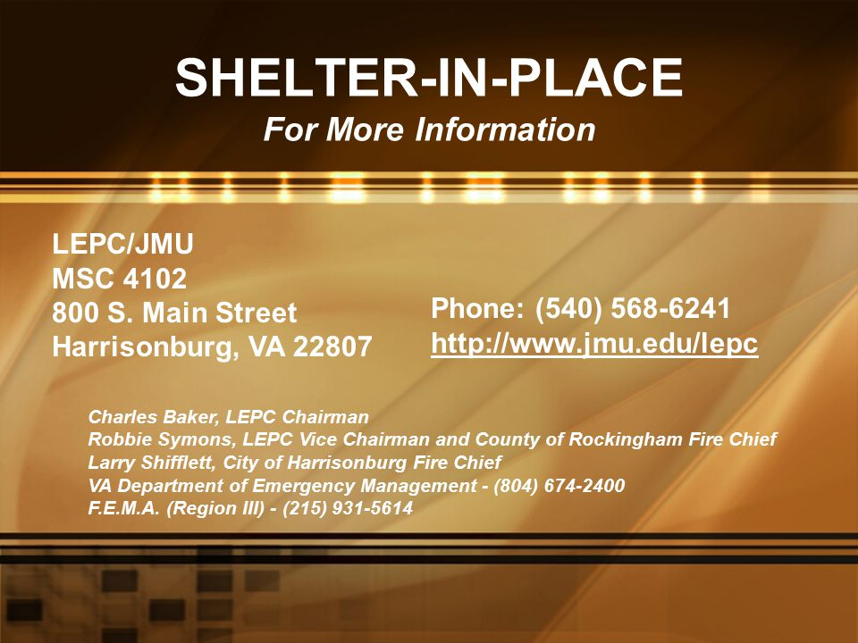 SHELTER-IN-PLACE For More Information LEPC/JMU MSC 4102 800 S. Main Street Harrisonburg, VA 22807 Charles Baker, LEPC Chairman Robbie Symons, LEPC Vic