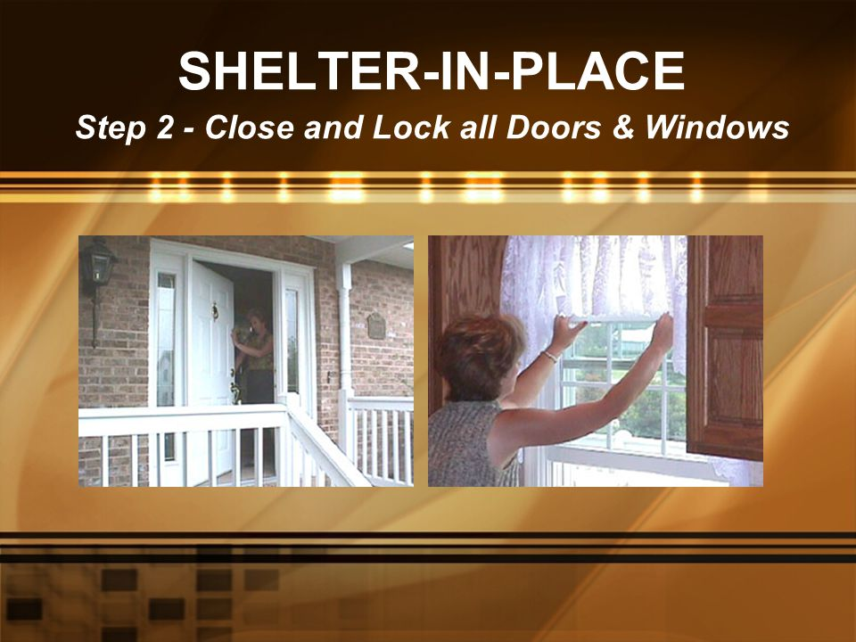SHELTER-IN-PLACE Step 2 - Close and Lock all Doors & Windows