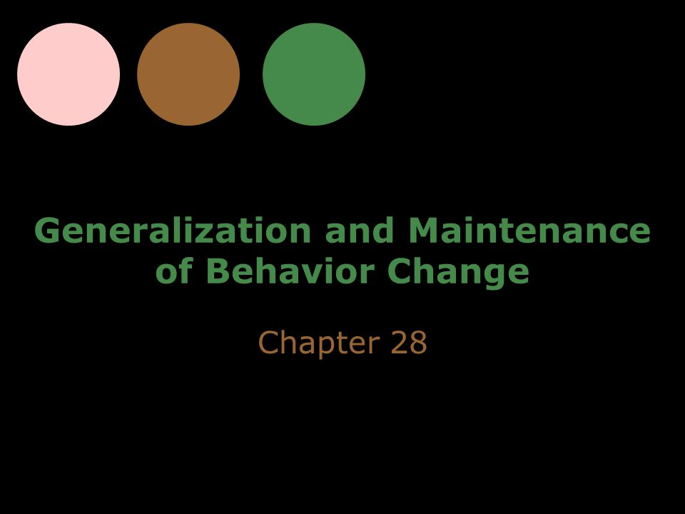 Generalization and Maintenance of Behavior Change Chapter 28