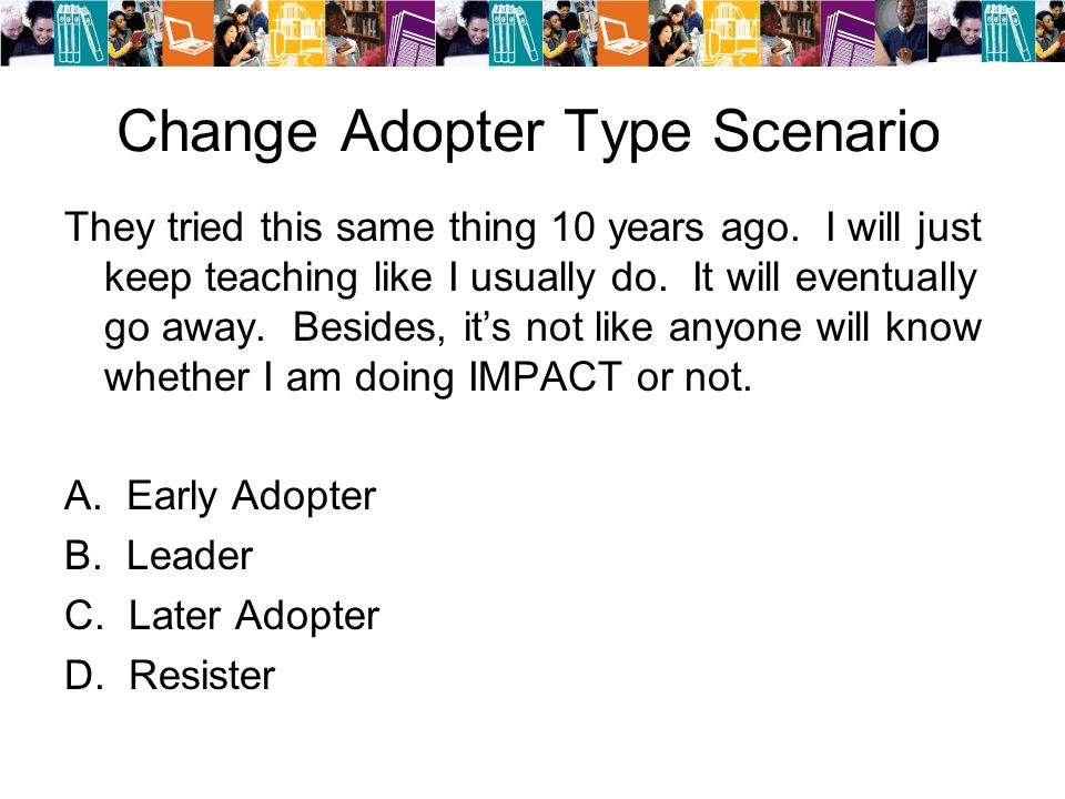 Change Adopter Type Scenario They tried this same thing 10 years ago.