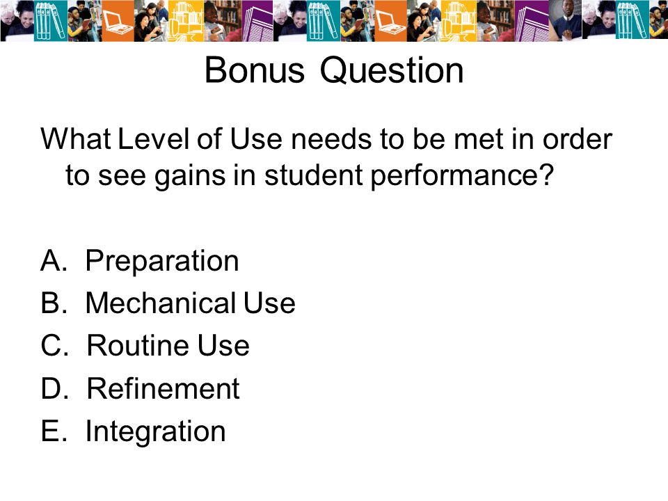 Bonus Question What Level of Use needs to be met in order to see gains in student performance.