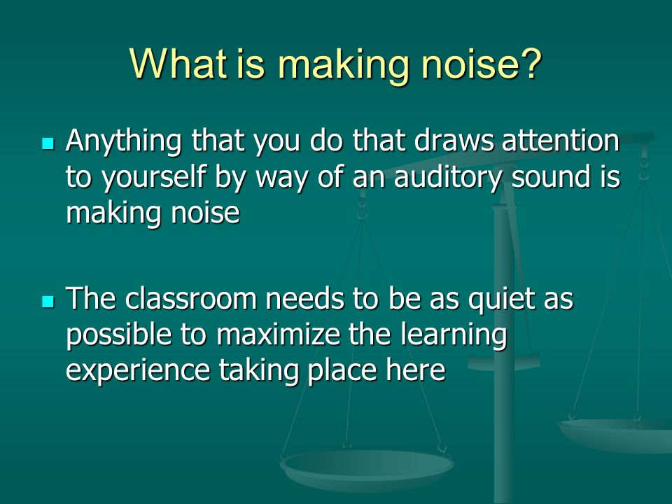 What is making noise.